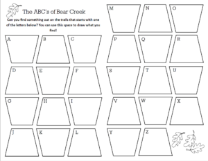 The ABC's of Bear Creek / Can you find something out of the trails that starts with one of the letters below? You can use this space to draw what you find! Spaces for letters A-Z